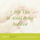 7 Top Tips to Avoid Being Induced